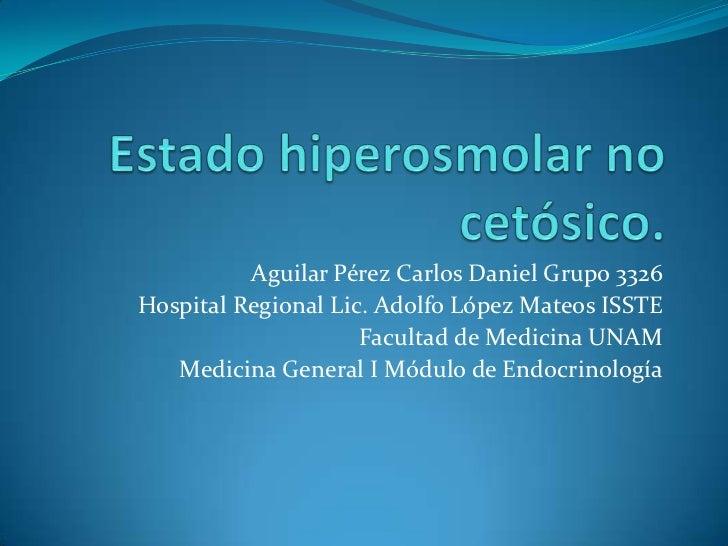 Aguilar Pérez Carlos Daniel Grupo 3326Hospital Regional Lic. Adolfo López Mateos ISSTE                     Facultad de Med...