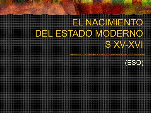 EL NACIMIENTO DEL ESTADO MODERNO S XV-XVI (ESO)