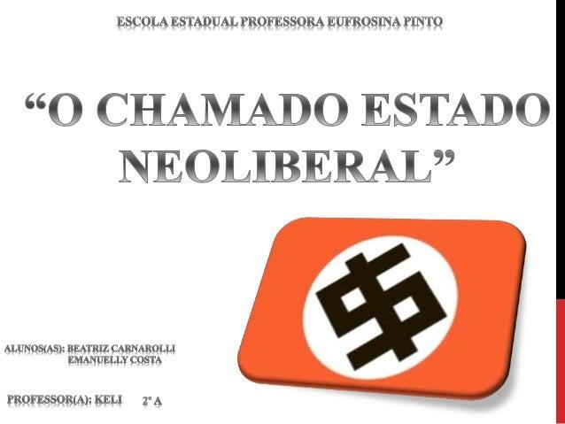 ENTÃO NASCEU O ESTADO NEOLIBERAL !