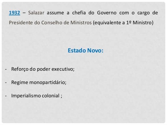 1932 – Salazar assume a chefia do Governo com o cargo de Presidente do Conselho de Ministros (equivalente a 1º Ministro)  ...