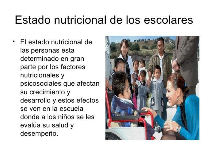 Estado nutricional de los escolares <ul><li>El estado nutricional de las personas esta determinado en gran parte por los f...