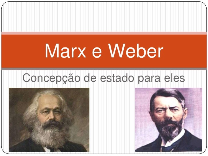Marx e WeberConcepção de estado para eles