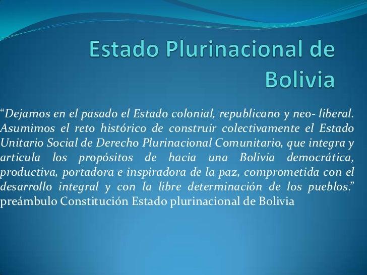 """Estado Plurinacional de Bolivia<br />""""Dejamos en el pasado el Estado colonial, republicano y neo- liberal. Asumimos el ret..."""