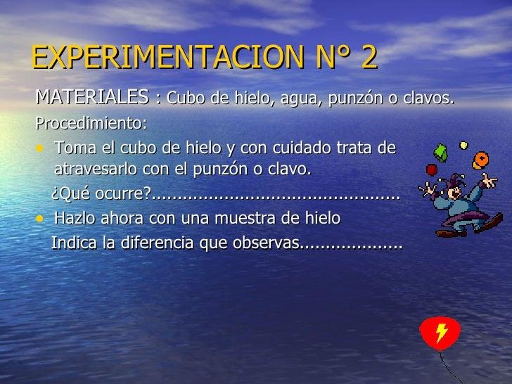 EXPERIMENTACION   N° 2 <ul><li>MATERIALES  : Cubo de hielo, agua, punzón o clavos. </li></ul><ul><li>Procedimiento: </li><...