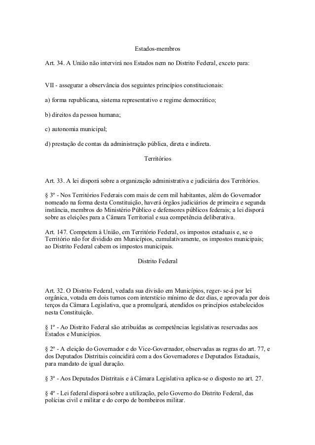 Estados-membros Art. 34. A União não intervirá nos Estados nem no Distrito Federal, exceto para: VII - assegurar a observâ...