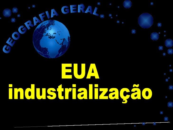 PROFESSOR MARCELUS FONSECA - marcelusfonseca@gmail.com GEOGRAFIA GERAL EUA industrialização