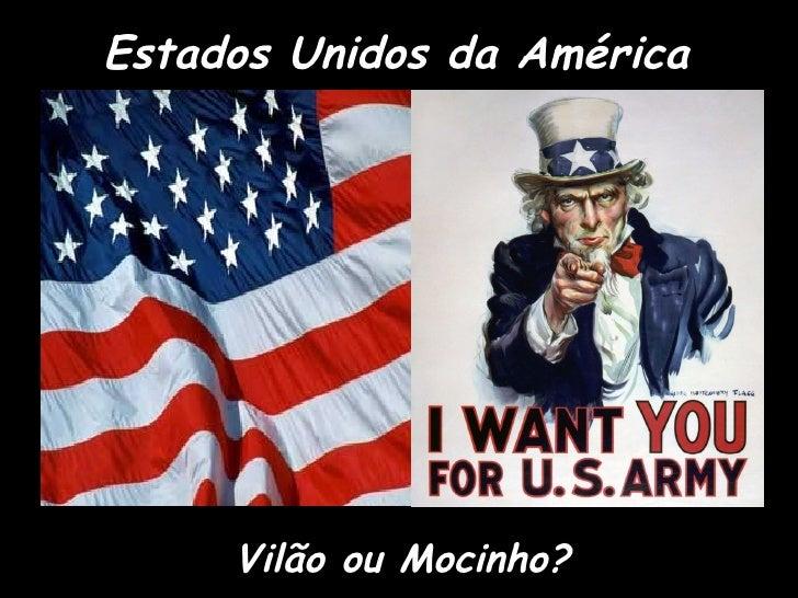 Estados Unidos da América Vilão ou Mocinho?