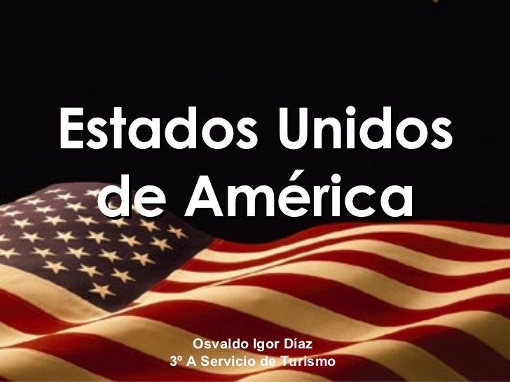 Estados Unidos de América Osvaldo Igor Díaz 3º A Servicio de Turismo