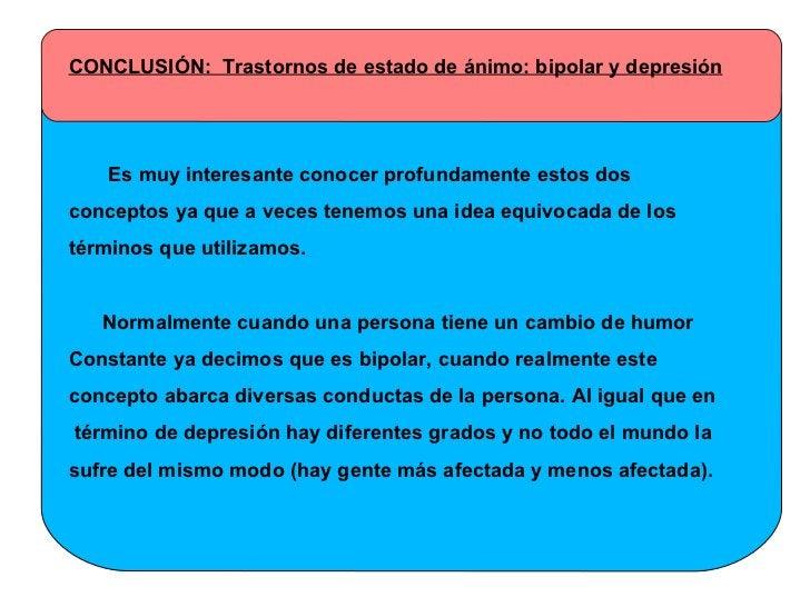 CONCLUSIÓN:  Trastornos de estado de ánimo: bipolar y depresión Es muy interesante conocer profundamente estos dos  concep...