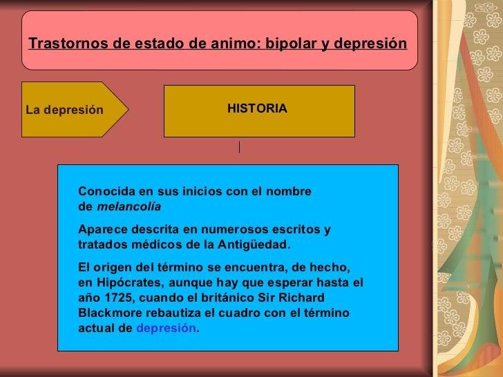 Trastornos de estado de animo: bipolar y depresión La depresión HISTORIA Conocida en sus inicios con el nombre de melanco...