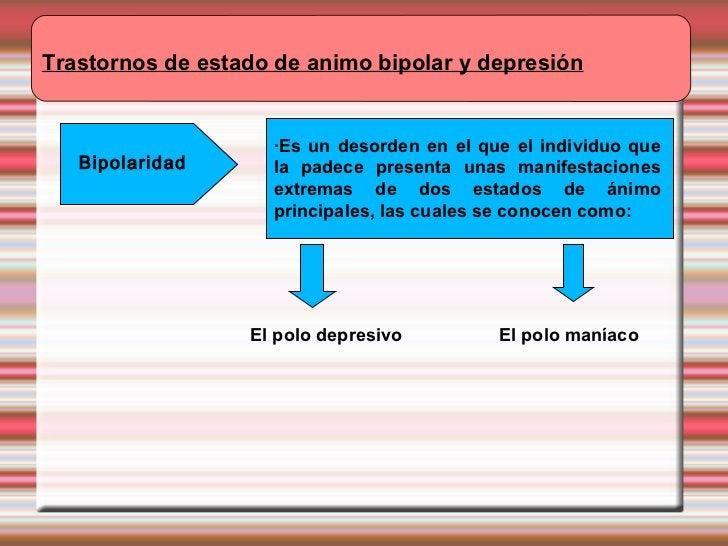 Trastornos de estado de animo bipolar y depresión Bipolaridad ·Es un desorden en el que el individuo que la padece present...