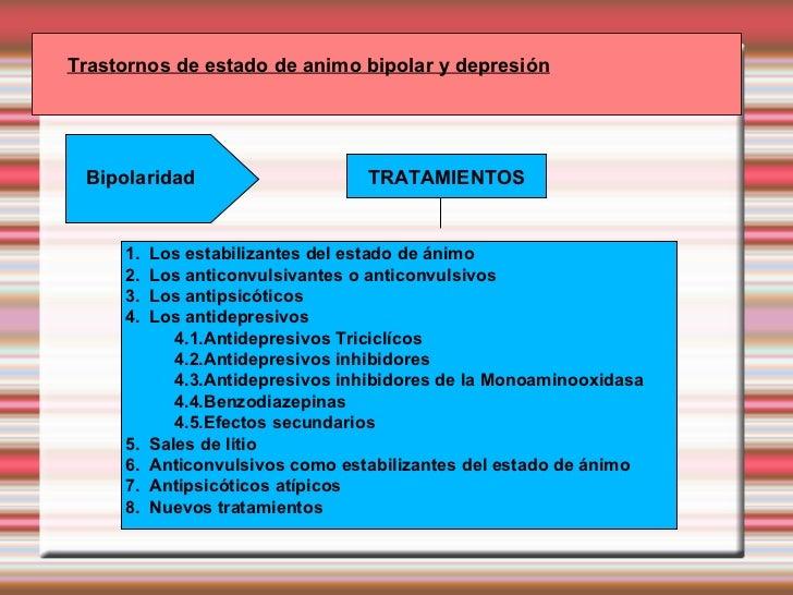 Trastornos de estado de animo bipolar y depresión Bipolaridad TRATAMIENTOS <ul><li>1. Los estabilizantes del estado de án...