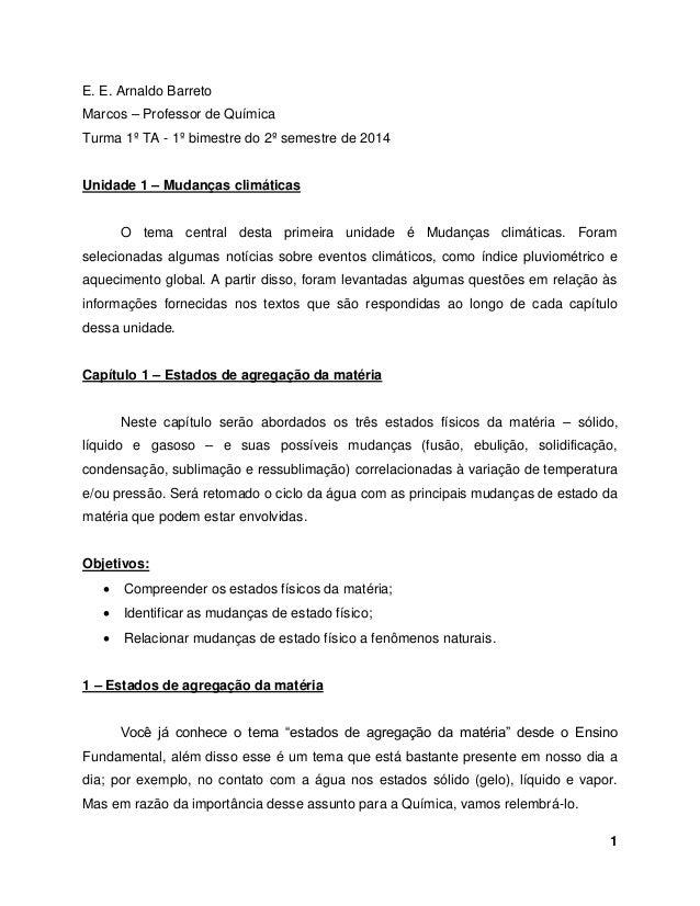 1 E. E. Arnaldo Barreto Marcos – Professor de Química Turma 1º TA - 1º bimestre do 2º semestre de 2014 Unidade 1 – Mudança...