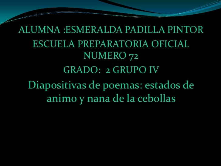 ALUMNA :ESMERALDA PADILLA PINTOR  ESCUELA PREPARATORIA OFICIAL           NUMERO 72       GRADO: 2 GRUPO IV Diapositivas de...
