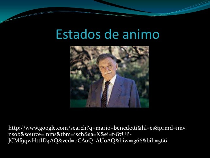 Estados de animohttp://www.google.com/search?q=mario+benedetti&hl=es&prmd=imvnsob&source=lnms&tbm=isch&sa=X&ei=f-87UP-JCMf...