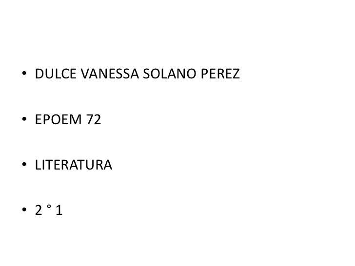 • DULCE VANESSA SOLANO PEREZ• EPOEM 72• LITERATURA• 2°1