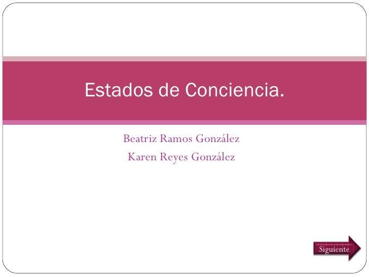 Beatriz Ramos González Karen Reyes González Estados de Conciencia. Siguiente