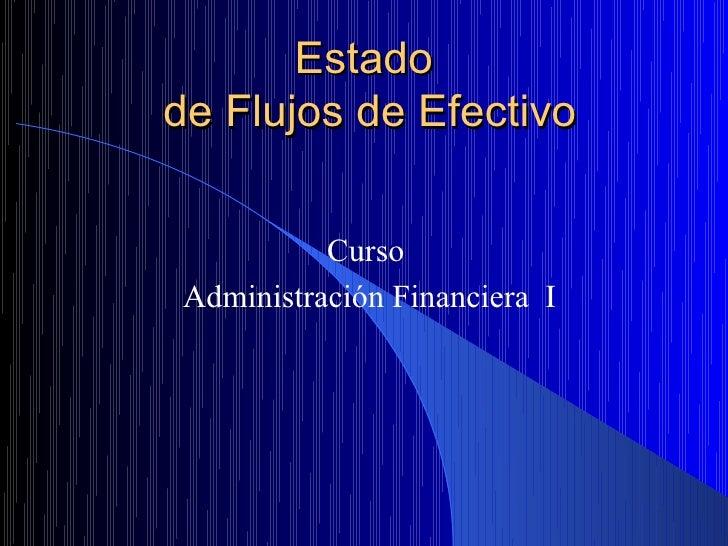 Estadode Flujos de Efectivo          CursoAdministración Financiera I
