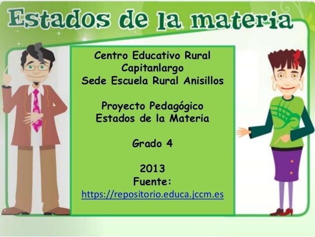 Centro Educativo Rural Capitanlargo Sede Escuela Rural Anisillos Proyecto Pedagógico Estados de la Materia Grado 4 2013 Fu...