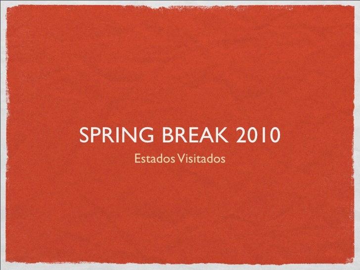 SPRING BREAK 2010     Estados Visitados