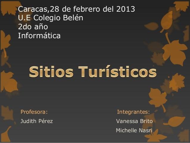 Caracas,28 de febrero del 2013U.E Colegio Belén2do añoInformáticaProfesora:               Integrantes:Judith Pérez        ...