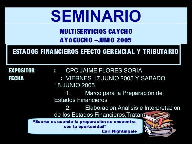 EXPOSITOR : CPC JAIME FLORES SORIA FECHA : VIERNES 17.JUNIO.2005 Y SABADO 18.JUNIO.2005 1. Marco para la Preparación de Es...