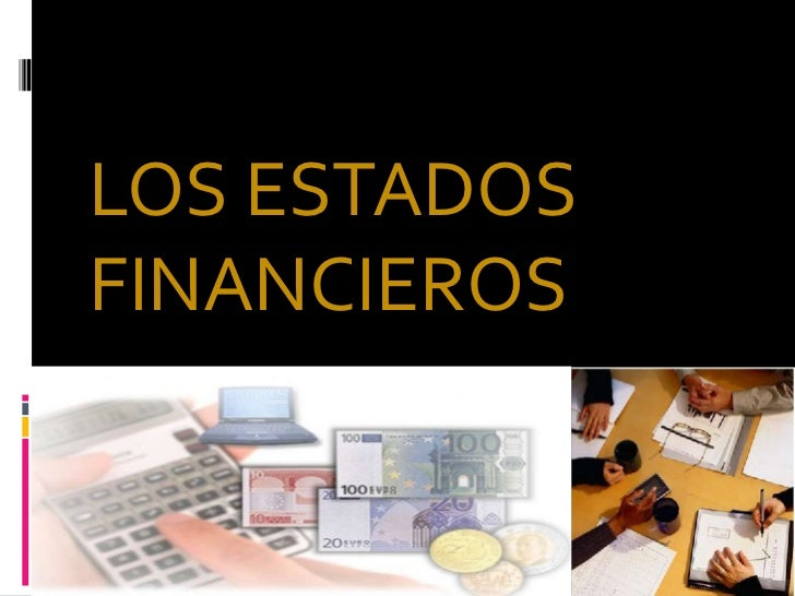 LOS ESTADOS FINANCIEROS<br />