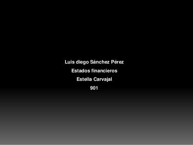 Luis diego Sánchez Pérez  Estados financieros  Estella Carvajal  901