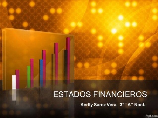 """ESTADOS FINANCIEROS Kerlly Sarez Vera 3° """"A"""" Noct."""