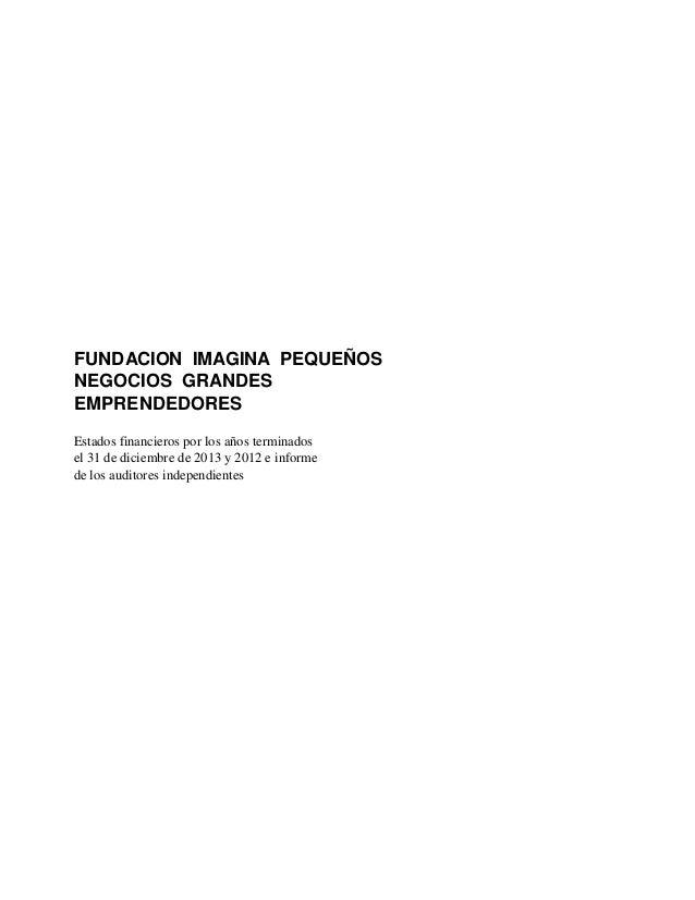 FUNDACION IMAGINA PEQUEÑOS NEGOCIOS GRANDES EMPRENDEDORES Estados financieros por los años terminados el 31 de diciembre d...