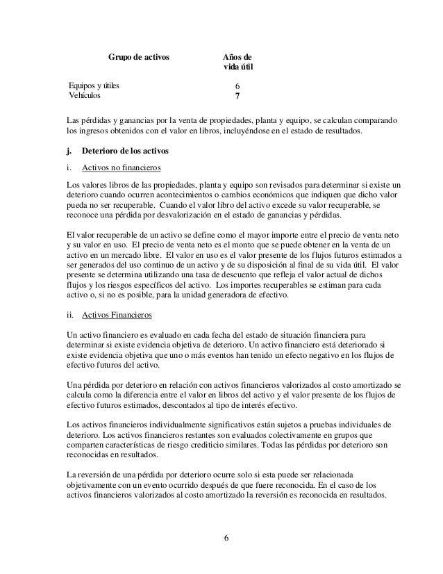 6 Grupo de activos Años de vida útil Equipos y útiles 6 Vehículos 7 Las pérdidas y ganancias por la venta de propiedades, ...