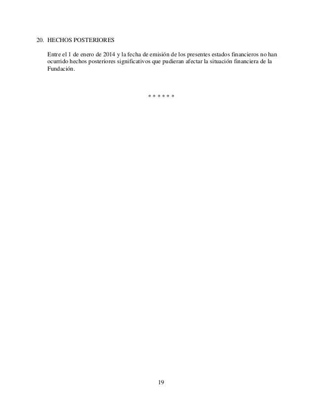 19 20. HECHOS POSTERIORES Entre el 1 de enero de 2014 y la fecha de emisión de los presentes estados financieros no han oc...