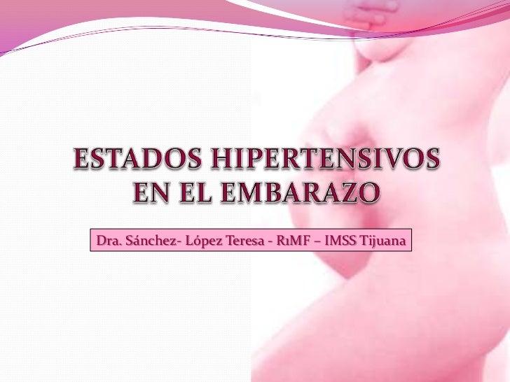 ESTADOS HIPERTENSIVOS                 EN EL EMBARAZO<br />Dra. Sánchez- López Teresa - R1MF – IMSS Tijuana<br />