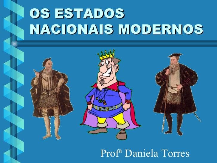 OS ESTADOS NACIONAIS MODERNOS Profª Daniela Torres