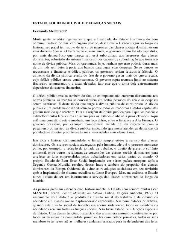 ESTADO, SOCIEDADE CIVIL E MUDANÇAS SOCIAIS Fernando Alcoforado* Muita gente acredita ingenuamente que a finalidade do Esta...