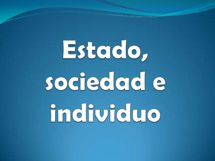 Estado, sociedad e individuo<br />