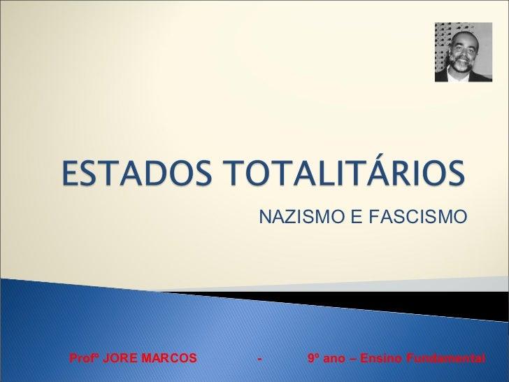 NAZISMO E FASCISMOProfº JORE MARCOS   -   9º ano – Ensino Fundamental