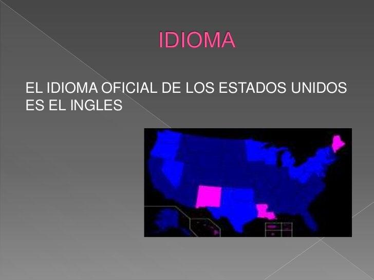 IDIOMA<br />EL IDIOMA OFICIAL DE LOS ESTADOS UNIDOS ES EL INGLES<br />