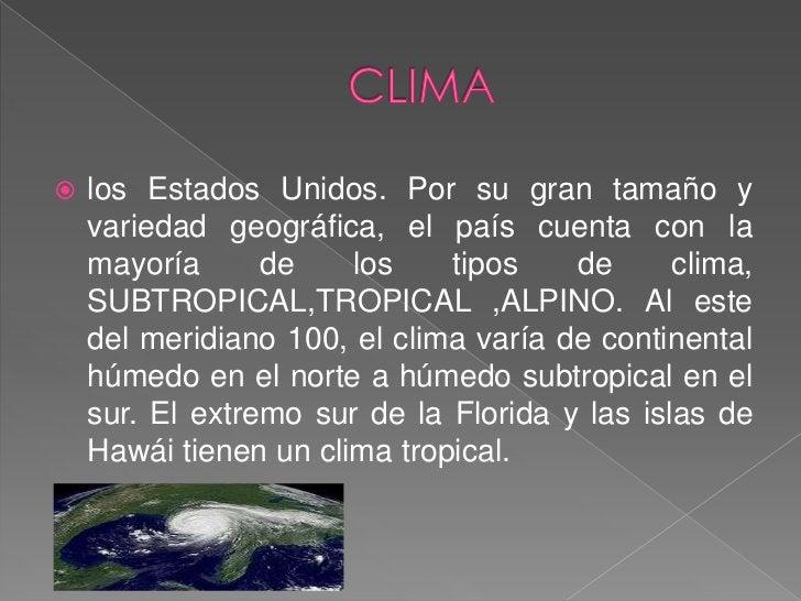 CLIMA<br />los Estados Unidos. Por su gran tamaño y variedad geográfica, el país cuenta con la mayoría de los tipos de cli...