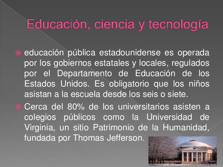 Educación, ciencia y tecnología<br />educación pública estadounidense es operada por los gobiernos estatales y locales, re...