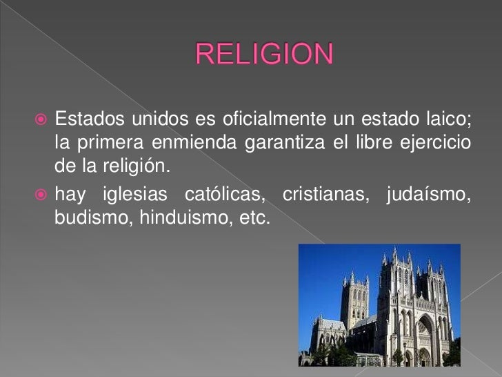 RELIGION<br />Estados unidos es oficialmente un estado laico; la primera enmienda garantiza el libre ejercicio de la relig...