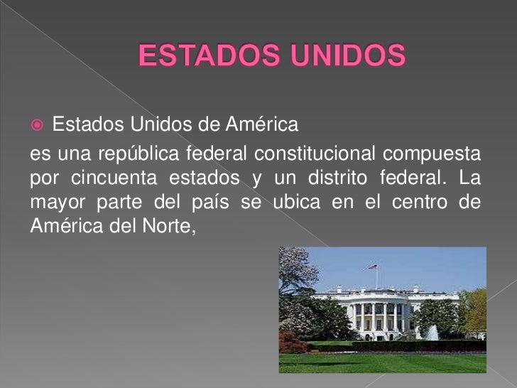 ESTADOS UNIDOS<br />Estados Unidos de América <br />es una república federal constitucional compuesta por cincuenta estado...