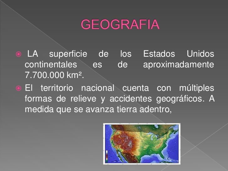 GEOGRAFIA<br /> LA superficie de los Estados Unidos continentales es de aproximadamente 7.700.000 km².<br />El territorio ...