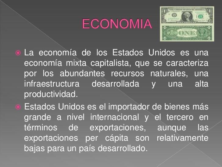 ECONOMIA<br />La economía de los Estados Unidos es una economía mixta capitalista, que se caracteriza por los abundantes r...