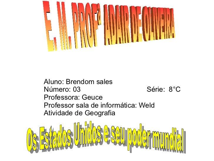 Aluno: Brendom sales  Número: 03  Série:  8°C Professora: Geuce Professor sala de informática: Weld Atividade de Geografia...