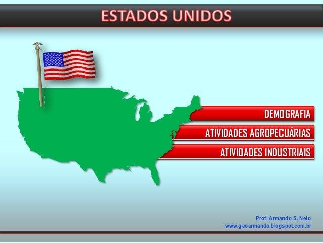 DEMOGRAFIAATIVIDADES AGROPECUÁRIAS   ATIVIDADES INDUSTRIAIS              Prof. Armando S. Neto    www.geoarmando.blogspot....