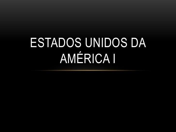 ESTADOS UNIDOS DA    AMÉRICA I