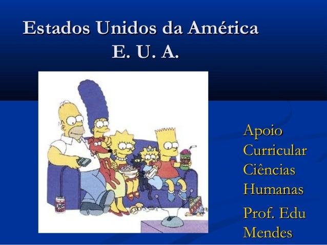 Estados Unidos da AméricaEstados Unidos da AméricaE. U. A.E. U. A.ApoioApoioCurricularCurricularCiênciasCiênciasHumanasHum...