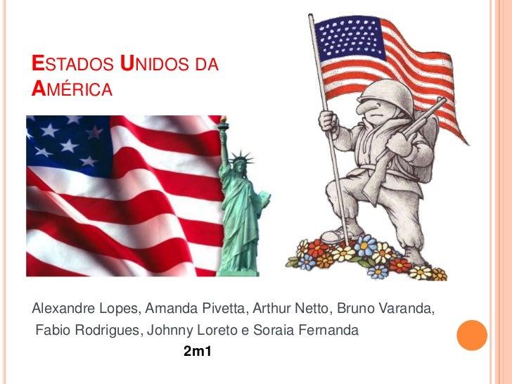 Estados Unidos da América<br />Alexandre Lopes, Amanda Pivetta, Arthur Netto, Bruno Varanda,<br /> Fabio Rodrigues, Johnny...