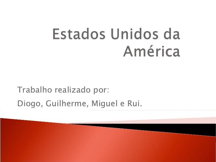 Trabalho realizado por: Diogo, Guilherme, Miguel e Rui.